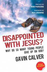 Disappointed with Jesus?: Why do so many young people give up on God? - eBook  -     By: Gavin Calver
