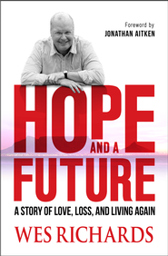 Hope and a Future: A Story of Love, Loss and Living Again - eBook  -     By: Wes Richards
