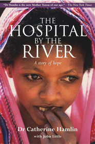 The Hospital by the River: A Story of Hope - eBook  -     By: Catherine Hamlin