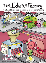 The Ideas Factory: 100 discussion starters to get teens talking - eBook  -     By: Martin Saunders