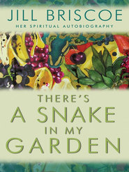 There's a Snake in my Garden: A spiritual autobiography - eBook  -     By: Jill Briscoe