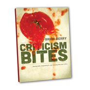 Cristicism Bites: DEALING WITH, RESPONDING TO, AND LEARNING FROM YOUR CRITICS - eBook  -     By: Brian Berry