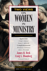 Two Views on Women in Ministry - eBook  -     Edited By: Stanley N. Gundry, James R. Beck     By: James R. Beck, ed.