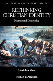 Rethinking Christian Identity: Doctrine and Discipleship - eBook  -     By: Medi Ann Volpe