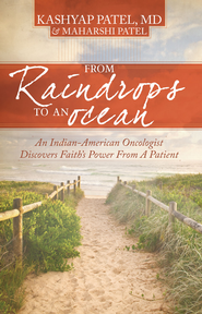 From Raindrops to an Ocean: An Indian-American Oncologist Discovers Faith's Power From A Patient - eBook  -     By: Kashyap Patel