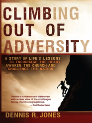 Climbing Out of Adversity: A Story of Life's Lessons to Encourage the Heart, Awaken the Church and Challenge the Nation  -     By: Dennis Jones