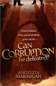Can Corruption Be Defeated? Conquering Evil with the Power of the Cross  -     By: Angelita Marasigan