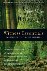 Witness Essentials: Evangelism that Makes Disciples - eBook  -     By: Daniel Meyer