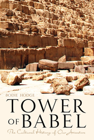 Tower of Babel, The: Setting the Record Straight - eBook  -     By: Bodie Hodge