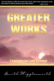 Greater Works: Experiencing God's Power - eBook  -     By: Smith Wigglesworth