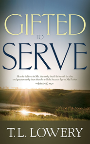 Gifted to Serve - eBook  -     By: T.L. Lowery