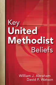 Key United Methodist Beliefs - eBook  -     By: William J. Abraham, David F. Watson
