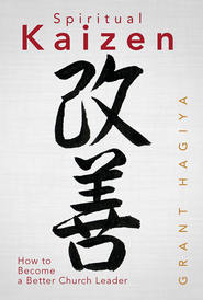 Spiritual Kaizen: How to Become a Better Church Leader - eBook  -     By: Grant Hagiya