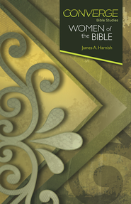 Converge Bible Studies - Women of the Bible - eBook  -     By: James A. Harnish