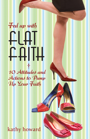 Fed Up with Flat Faith: 10 Attitudes and Actions to Pump Up Your Faith - eBook  -     By: Kathy Howard