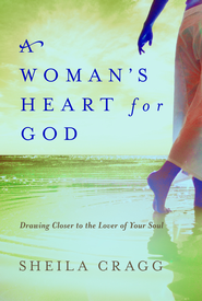 A Woman's Heart for God: Drawing Closer to the Lover of Your Soul - eBook  -     By: Sheila Cragg