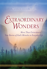 Mysterious Ways: Extraordinary Wonders - eBook  -     By: Guideposts Editors