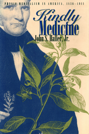 Kindly Medicine: Physio-Medicalism in America, 1836-1911 - eBook  -     By: John S. Haller Jr.