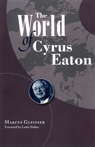 The World of Cyrus Eaton - eBook  -     By: Marcus Gleisser