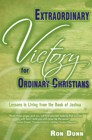 Extraordinary Victory for Ordinary Christians: Lessons in Living from the Book of Joshua - eBook  -     By: Ron Dunn