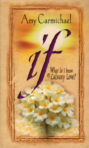 If: What do I Know of Calvary Love? - eBook  -     By: Amy Carmichael