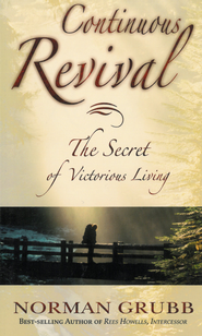 Continuous Revival: The Secret of Victorious Living - eBook  -     By: Norman Grubb
