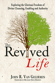 The Revived Life: Exploring the Glorious Freedom of Divine Cleansing, Enabling and Authority - eBook  -     By: John R. Van Gelderen