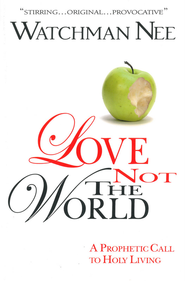 Love Not the World: A Prophetic Call to Holy Living - eBook  -     By: Watchman Nee