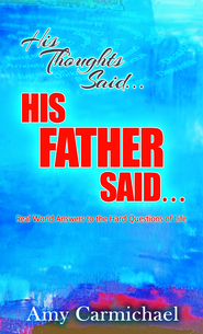 His Thoughts SaidHis Father Said: Real-World Answers to the Hard Questions of Life - eBook  -     By: Amy Carmichael