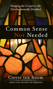 Common Sense Not Needed: Bringing the Gospel to the Developmentally Disabled - eBook  -     By: Corrie ten Boom
