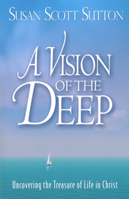 A Vision of the Deep: Uncovering the Treasure of Life in Christ - eBook  -     By: Susan Sutton
