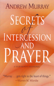 Secrets of Intercession and Prayer: A Four-Month Devotional - eBook  -     By: Andrew Murray