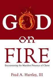 God on Fire: Encountering the Manifest Presence of Christ - eBook  -     By: Fred Hartley