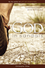 God in Sandals: Transformational Encounters with the Word Made Fresh - eBook  -     By: Christopher Shaw