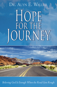 Hope for the Journey: Believing God is Enough When the Road Gets Rough - eBook  -     By: Dr. Alyn E. Waller
