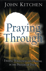 Praying Through: Finding Wholeness and Healing in the Prayers of David - eBook  -     By: John Kitchen