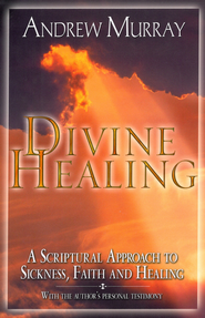Divine Healing: A Scriptural Approach to Sickness, Faith and Healing - eBook  -     By: Andrew Murray