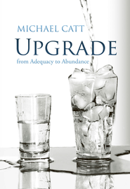 Upgrade: from Adequacy to Abundance - eBook  -     By: Michael Catt