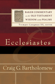 Ecclesiastes (Baker Commentary on the Old Testament Wisdom and Psalms) - eBook  -     By: Craig G. Bartholomew