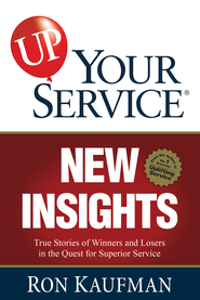 UP! Your Service New Insights: True Stories of Winners and Losers in the Quest for Superior Service - eBook  -     By: Ron Kaufman