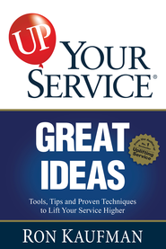 UP! Your Service Great Ideas: Tools, Tips and Proven Techniques to Lift Your Service Higher - eBook  -     By: Ron Kaufman