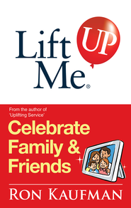 Lift Me UP! Celebrate Family & Friends: Cheerful Quips and Playful Tips to Expand the Joys of Living! - eBook  -     By: Ron Kaufman