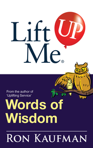 Lift Me UP! Words of Wisdom: Remarkable Quotes and Heart-Filled Notes to Open Up Your Mind! - eBook  -     By: Ron Kaufman
