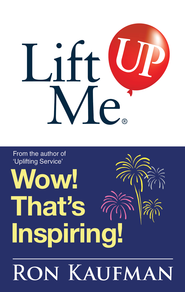 Lift Me UP! Wow Thats Inspiring: Sparkling Quotes and Brilliant Notes to Lift Your Spirits Higher! - eBook  -     By: Ron Kaufman