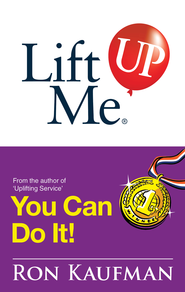 Lift Me UP! You Can Do It: Inspiring Quotes and Uplifting Notes to Keep You Going Strong! - eBook  -     By: Ron Kaufman