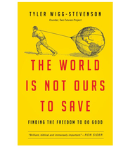 The World Is Not Ours to Save: Finding the Freedom to Do Good - eBook  -     By: Tyler Wigg-Stevenson