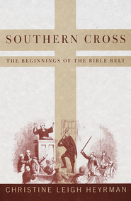 Southern Cross: The Beginnings of the Bible Belt - eBook  -     By: Christine Leigh Heyrman