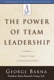 The Power of Team Leadership: Achieving Success Through Shared Responsibility - eBook  -     By: George Barna