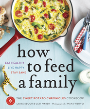 How to Feed a Family: The Sweet Potato Chronicles Cookbook - eBook  -     By: Laura Keogh, Ceri Marsh
