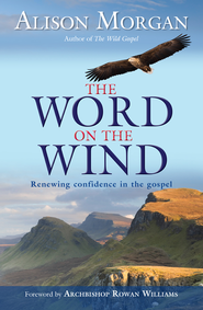 The Word on the Wind: Renewing confidence in the Gospel - eBook  -     By: Alison Morgan